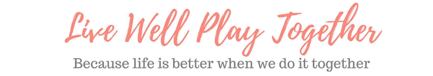 Live Well Play Together